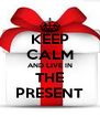 KEEP CALM AND LIVE IN THE PRESENT - Personalised Poster A4 size