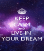 KEEP CALM AND LIVE IN  YOUR DREAM - Personalised Poster A4 size