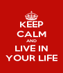 KEEP CALM AND LIVE IN YOUR LIFE - Personalised Poster A4 size
