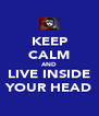 KEEP CALM AND LIVE INSIDE YOUR HEAD - Personalised Poster A4 size