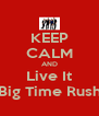 KEEP CALM AND Live It Big Time Rush - Personalised Poster A4 size