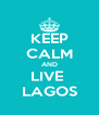 KEEP CALM AND LIVE  LAGOS - Personalised Poster A4 size