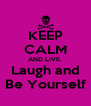KEEP CALM AND LIVE. Laugh and Be Yourself - Personalised Poster A4 size