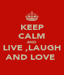 KEEP CALM AND LIVE ,LAUGH AND LOVE  - Personalised Poster A4 size
