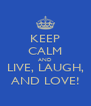 KEEP CALM AND LIVE, LAUGH, AND LOVE! - Personalised Poster A4 size