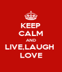 KEEP CALM AND LIVE,LAUGH  LOVE - Personalised Poster A4 size