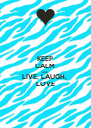 KEEP CALM AND LIVE, LAUGH,  LOVE - Personalised Poster A4 size