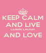 KEEP CALM AND LIVE LEARN LAUGH AND LOVE  - Personalised Poster A4 size