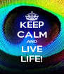 KEEP CALM AND LIVE LIFE! - Personalised Poster A4 size