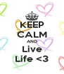 KEEP CALM AND Live Life <3 - Personalised Poster A4 size