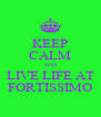 KEEP CALM AND LIVE LIFE AT FORTISSIMO - Personalised Poster A4 size
