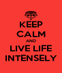 KEEP CALM AND LIVE LIFE INTENSELY - Personalised Poster A4 size