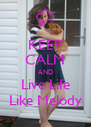 KEEP CALM AND Live Life Like Melody - Personalised Poster A4 size