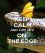 KEEP CALM AND LIVE LIFE ON  THE EDGE - Personalised Poster A4 size