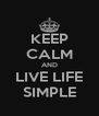 KEEP CALM AND LIVE LIFE SIMPLE - Personalised Poster A4 size