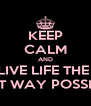 KEEP CALM AND LIVE LIFE THE  BEST WAY POSSIBLE - Personalised Poster A4 size