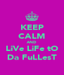 KEEP CALM AND LiVe LiFe tO Da FuLLesT - Personalised Poster A4 size