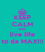 KEEP CALM AND live life to da MAX!!! - Personalised Poster A4 size