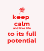 keep  calm and live life to its full potential - Personalised Poster A4 size
