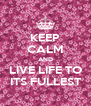 KEEP CALM AND LIVE LIFE TO ITS FULLEST - Personalised Poster A4 size