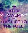 KEEP CALM AND LIVE LIFE TO THE FULL! - Personalised Poster A4 size