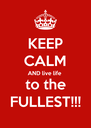 KEEP CALM AND live life  to the FULLEST!!! - Personalised Poster A4 size