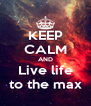 KEEP CALM AND Live life to the max - Personalised Poster A4 size