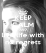 KEEP CALM AND live life with no regrets - Personalised Poster A4 size