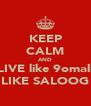 KEEP CALM AND LIVE like 9omali LIKE SALOOG - Personalised Poster A4 size