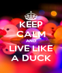KEEP CALM AND LIVE LIKE A DUCK - Personalised Poster A4 size