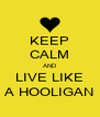 KEEP CALM AND LIVE LIKE A HOOLIGAN - Personalised Poster A4 size