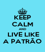 KEEP CALM AND  LIVE LIKE A PATRÃO - Personalised Poster A4 size