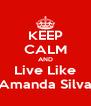 KEEP CALM AND Live Like Amanda Silva - Personalised Poster A4 size