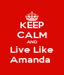 KEEP CALM AND Live Like Amanda  - Personalised Poster A4 size