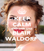 KEEP CALM AND LIVE LIKE BLAIR WALDORF - Personalised Poster A4 size