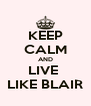 KEEP CALM AND LIVE  LIKE BLAIR - Personalised Poster A4 size