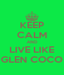 KEEP CALM AND LIVE LIKE GLEN COCO - Personalised Poster A4 size