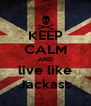 KEEP CALM AND live like Jackass - Personalised Poster A4 size