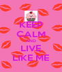 KEEP CALM AND LIVE LIKE ME - Personalised Poster A4 size
