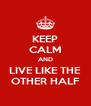 KEEP CALM AND LIVE LIKE THE OTHER HALF - Personalised Poster A4 size