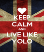 KEEP CALM AND LIVE LIKE YOLO - Personalised Poster A4 size