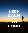 KEEP CALM AND LIVE LONG - Personalised Poster A4 size