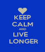 KEEP CALM AND LIVE    LONGER - Personalised Poster A4 size