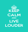 KEEP CALM AND LIVE LOUDER - Personalised Poster A4 size