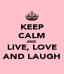 KEEP CALM AND LIVE, LOVE AND LAUGH - Personalised Poster A4 size