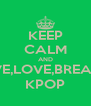 KEEP CALM AND LIVE,LOVE,BREATH KPOP - Personalised Poster A4 size