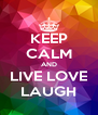 KEEP CALM AND LIVE LOVE LAUGH - Personalised Poster A4 size