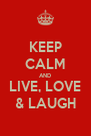 KEEP CALM AND LIVE, LOVE & LAUGH - Personalised Poster A4 size
