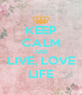 KEEP CALM AND LIVE, LOVE LIFE - Personalised Poster A4 size
