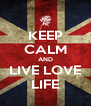 KEEP CALM AND LIVE LOVE LIFE - Personalised Poster A4 size
